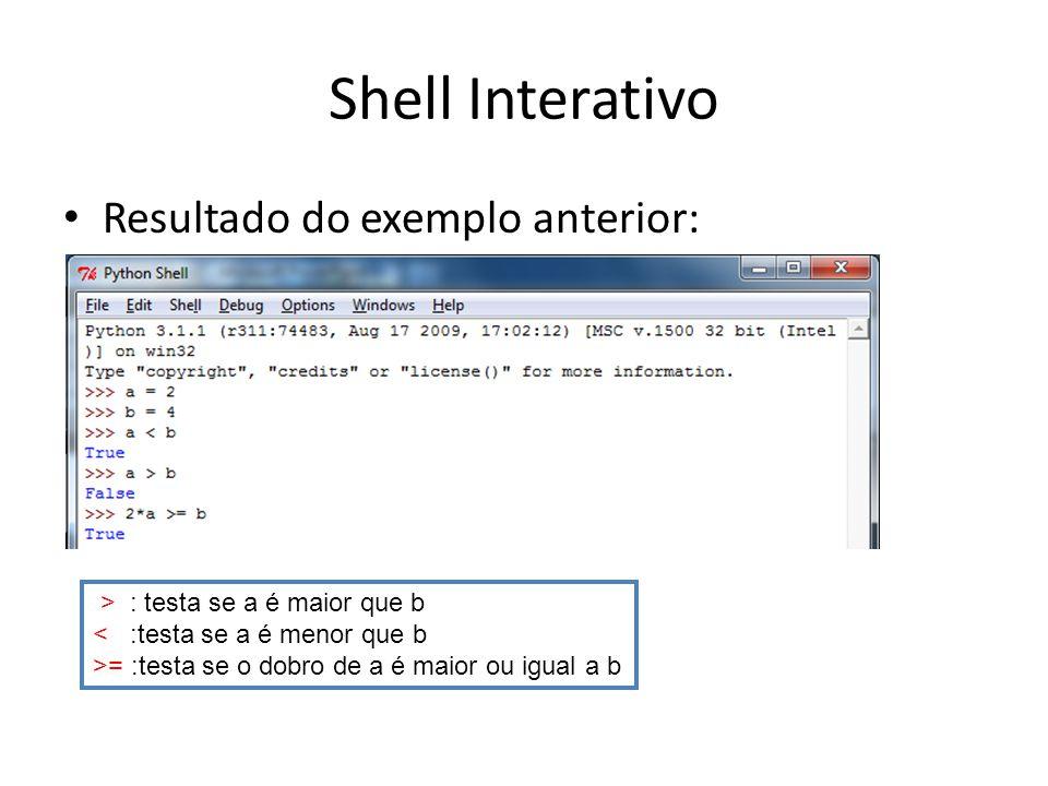 Shell Interativo Resultado do exemplo anterior: > : testa se a é maior que b < :testa se a é menor que b >= :testa se o dobro de a é maior ou igual a