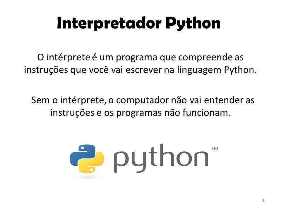 3 O intérprete é um programa que compreende as instruções que você vai escrever na linguagem Python. Sem o intérprete, o computador não vai entender a