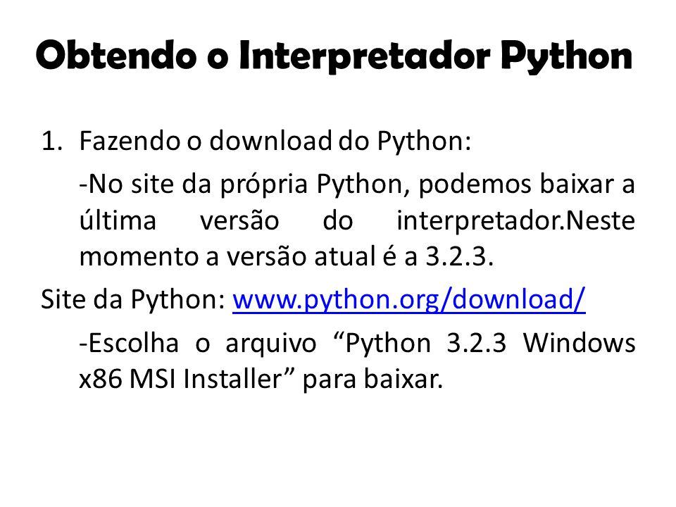 1.Fazendo o download do Python: -No site da própria Python, podemos baixar a última versão do interpretador.Neste momento a versão atual é a 3.2.3. Si