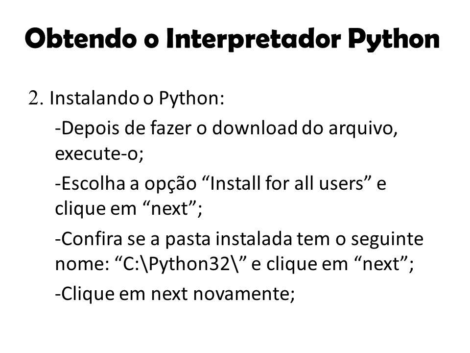 """2. Instalando o Python: -Depois de fazer o download do arquivo, execute-o; -Escolha a opção """"Install for all users"""" e clique em """"next""""; -Confira se a"""
