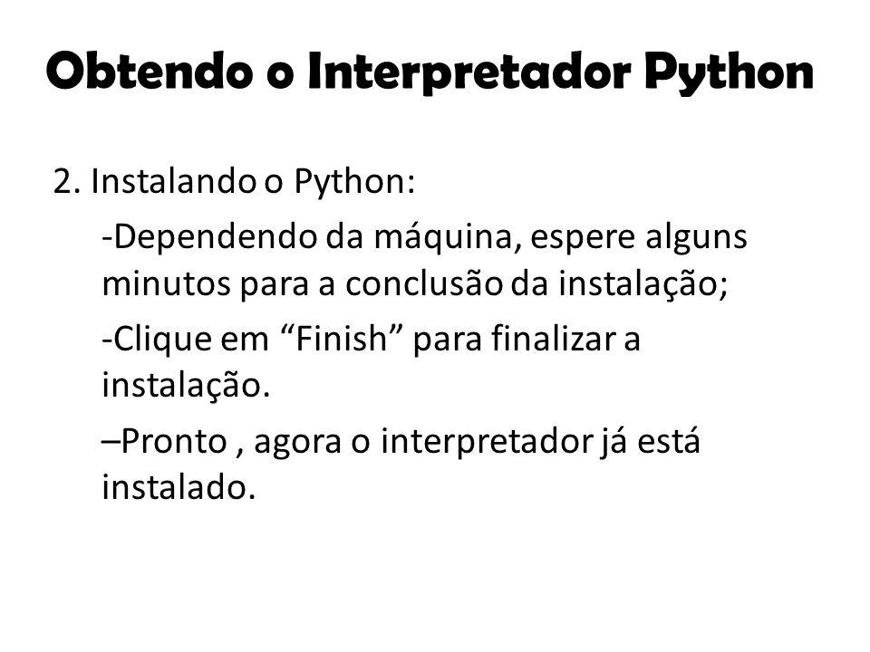 """2. Instalando o Python: -Dependendo da máquina, espere alguns minutos para a conclusão da instalação; -Clique em """"Finish"""" para finalizar a instalação."""