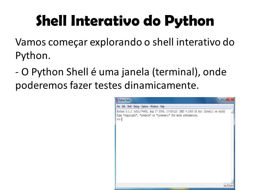 Vamos começar explorando o shell interativo do Python. - O Python Shell é uma janela (terminal), onde poderemos fazer testes dinamicamente. Shell Inte