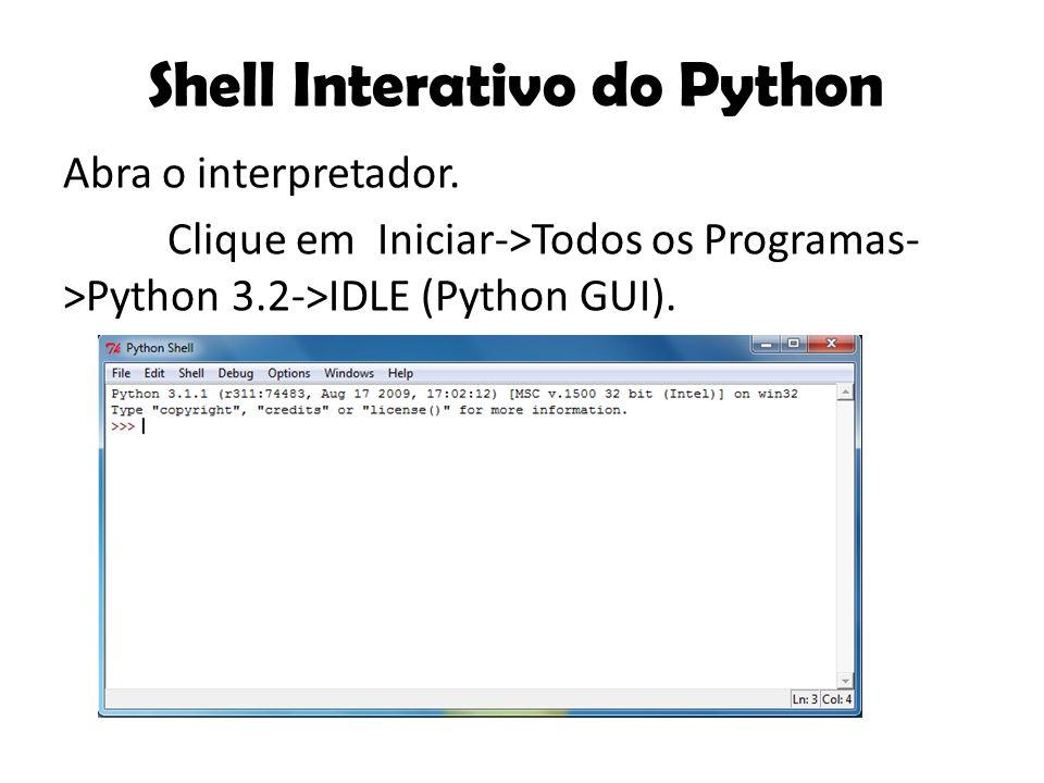 Abra o interpretador. Clique em Iniciar->Todos os Programas- >Python 3.2->IDLE (Python GUI). Shell Interativo do Python