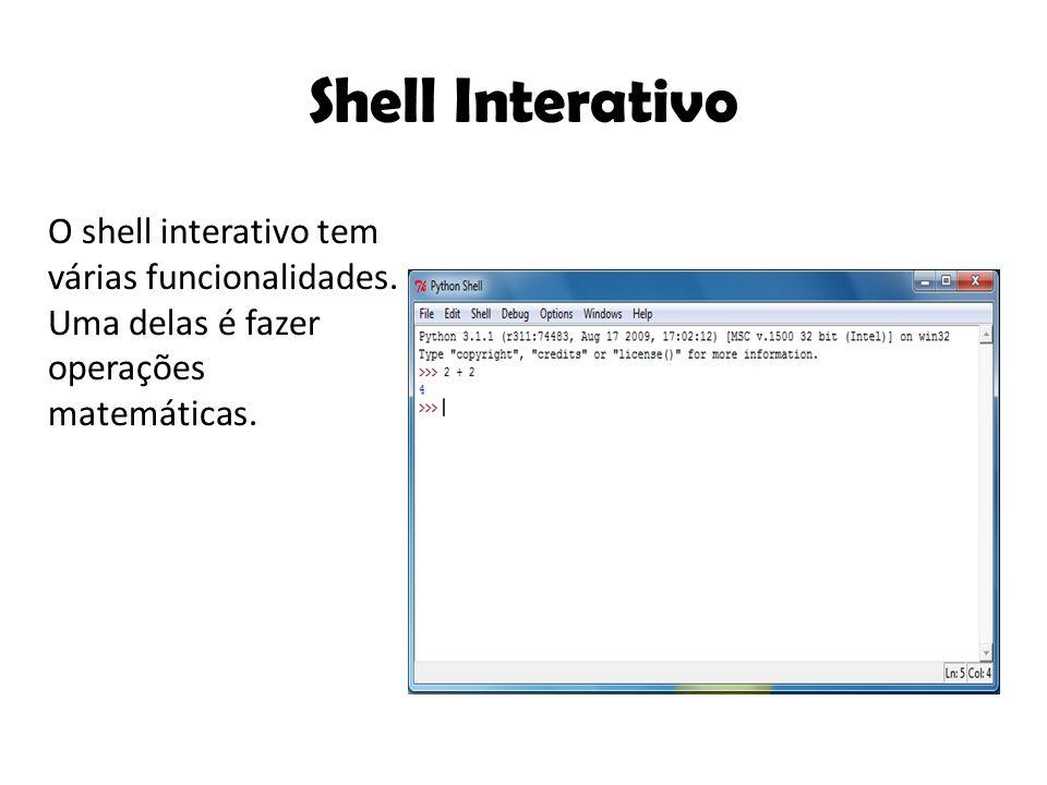 Shell Interativo O shell interativo tem várias funcionalidades. Uma delas é fazer operações matemáticas.