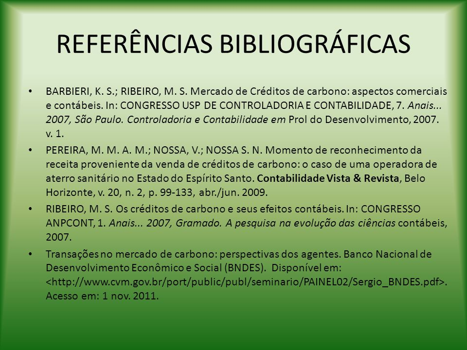 REFERÊNCIAS BIBLIOGRÁFICAS BARBIERI, K. S.; RIBEIRO, M. S. Mercado de Créditos de carbono: aspectos comerciais e contábeis. In: CONGRESSO USP DE CONTR