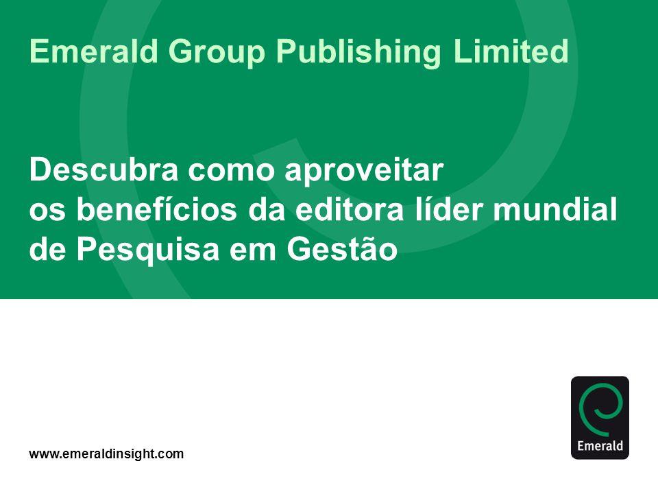 www.emeraldinsight.com Emerald Group Publishing Limited Descubra como aproveitar os benefícios da editora líder mundial de Pesquisa em Gestão
