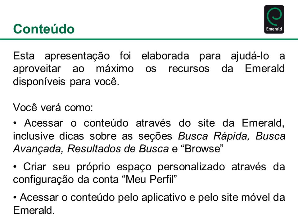 Áreas de Recursos Área Multimídia Todos os recursos audio visuais da Emerald em um só lugar.