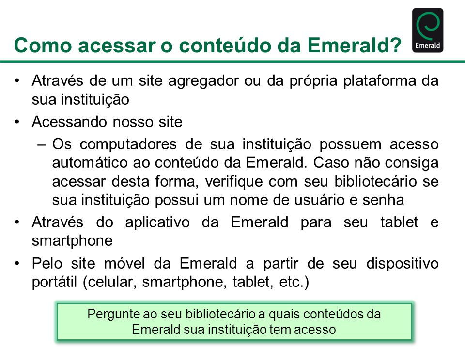 Como acessar o conteúdo da Emerald? Através de um site agregador ou da própria plataforma da sua instituição Acessando nosso site –Os computadores de