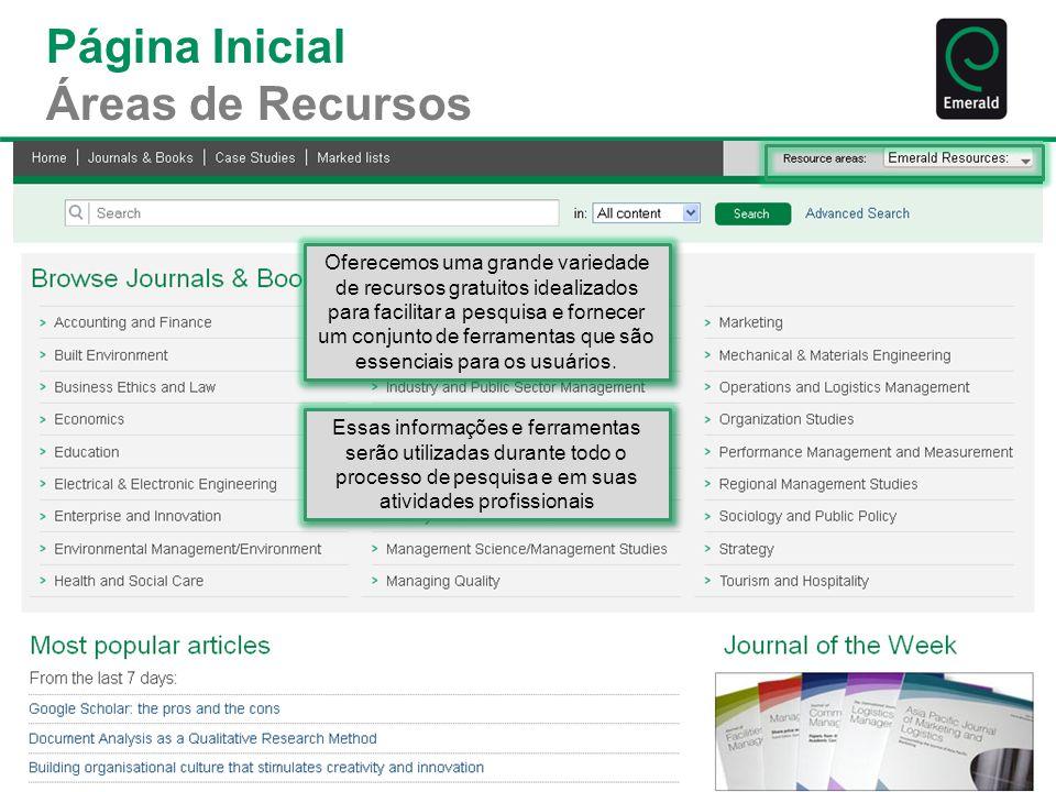 Página Inicial Áreas de Recursos Essas informações e ferramentas serão utilizadas durante todo o processo de pesquisa e em suas atividades profissiona
