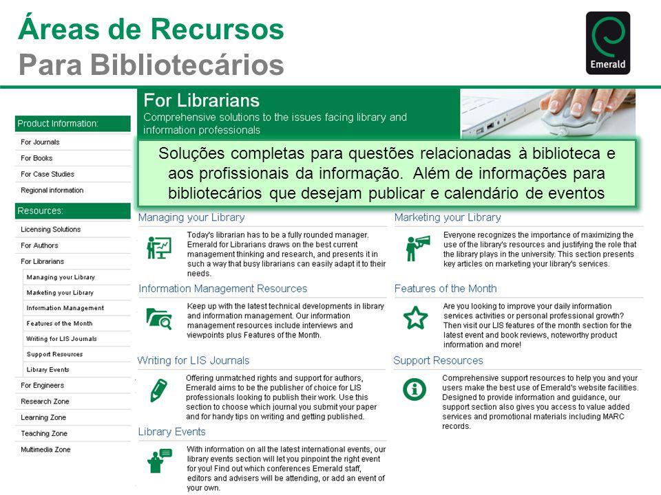 Áreas de Recursos Para Bibliotecários Soluções completas para questões relacionadas à biblioteca e aos profissionais da informação. Além de informaçõe