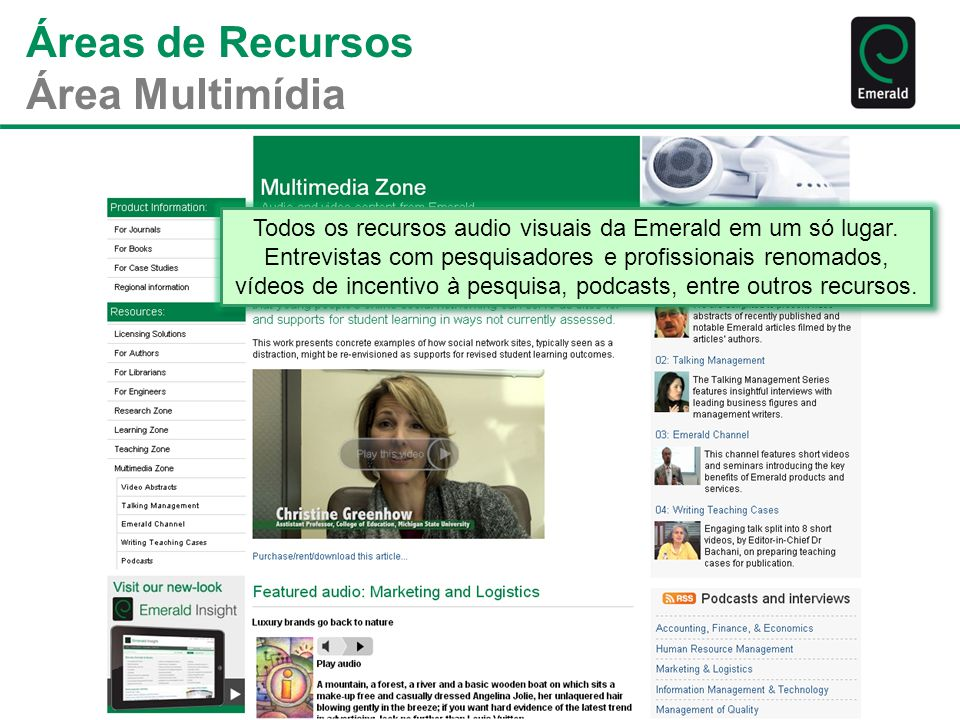 Áreas de Recursos Área Multimídia Todos os recursos audio visuais da Emerald em um só lugar. Entrevistas com pesquisadores e profissionais renomados,