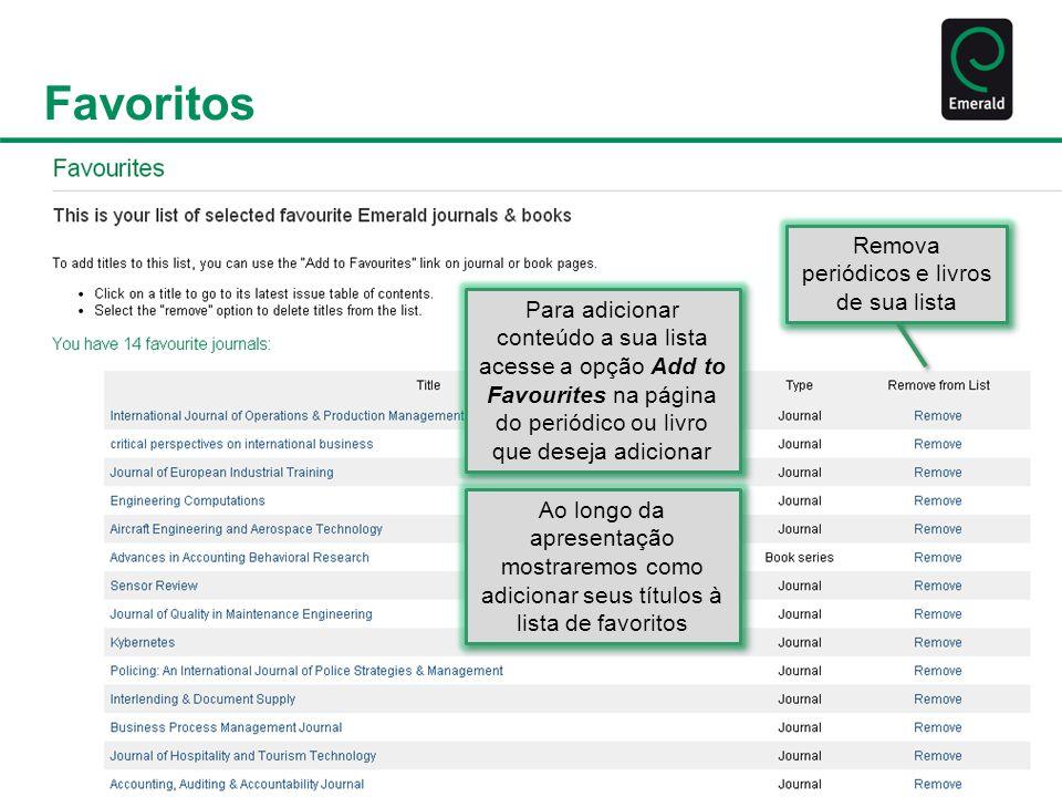 Favoritos Remova periódicos e livros de sua lista Para adicionar conteúdo a sua lista acesse a opção Add to Favourites na página do periódico ou livro