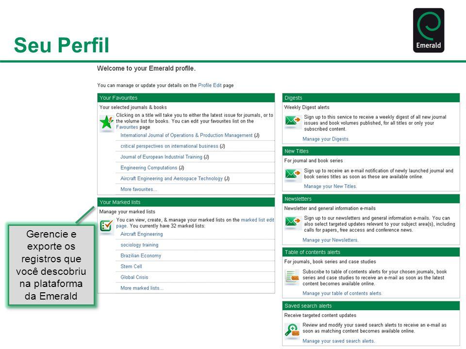 Gerencie e exporte os dados bibliográficos de conteúdo que você descobriu na plataforma da Emerald Crie diversas pastas para armazenar os dados bibliográficos encontrados Listas Marcadas