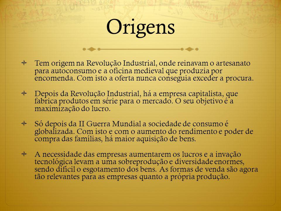 Origens  Tem origem na Revolução Industrial, onde reinavam o artesanato para autoconsumo e a oficina medieval que produzia por encomenda. Com isto a