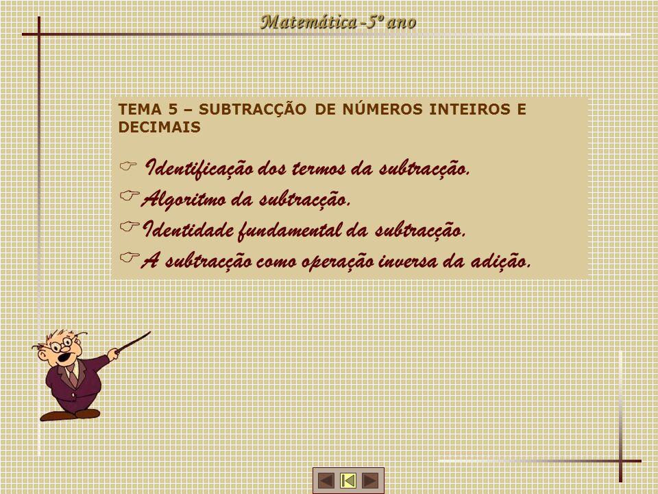 Matemática -5º ano TEMA 5 – SUBTRACÇÃO DE NÚMEROS INTEIROS E DECIMAIS  Identificação dos termos da subtracção.