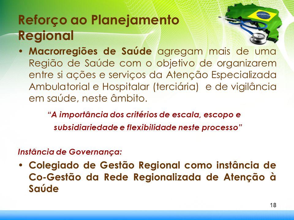 Reforço ao Planejamento Regional Macrorregiões de Saúde agregam mais de uma Região de Saúde com o objetivo de organizarem entre si ações e serviços da