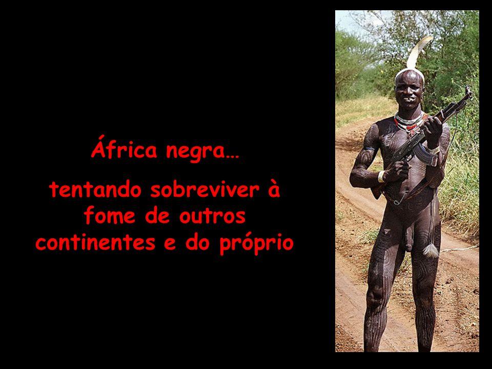 África negra… tentando sobreviver à fome de outros continentes e do próprio