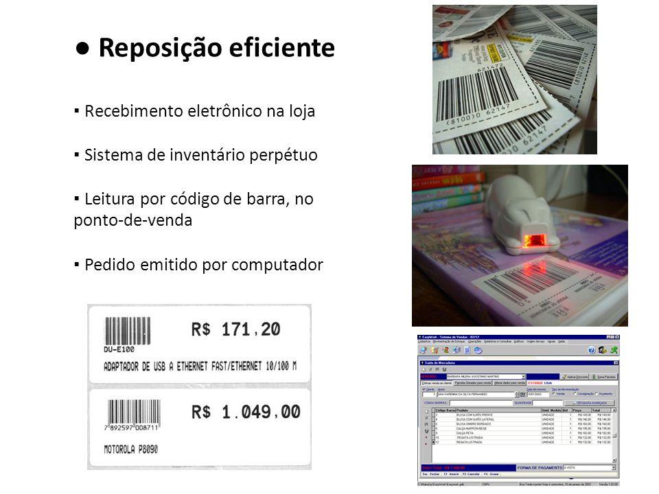 ● Reposição eficiente ▪ Recebimento eletrônico na loja ▪ Sistema de inventário perpétuo ▪ Leitura por código de barra, no ponto-de-venda ▪ Pedido emit