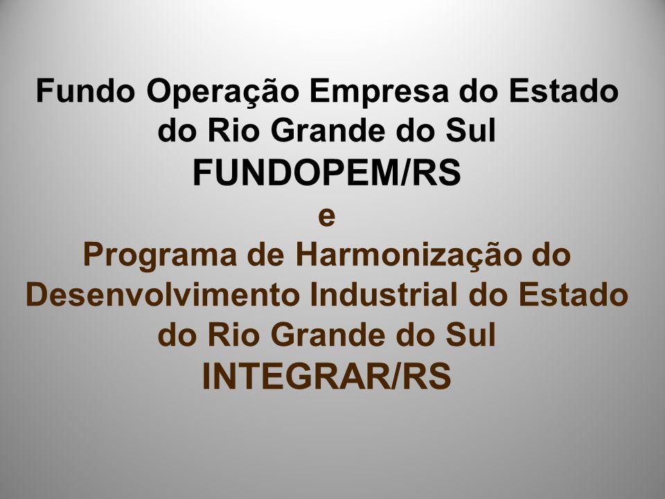 Fundo Operação Empresa do Estado do Rio Grande do Sul FUNDOPEM/RS e Programa de Harmonização do Desenvolvimento Industrial do Estado do Rio Grande do Sul INTEGRAR/RS
