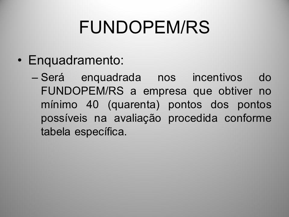 FUNDOPEM/RS Enquadramento: –Será enquadrada nos incentivos do FUNDOPEM/RS a empresa que obtiver no mínimo 40 (quarenta) pontos dos pontos possíveis na avaliação procedida conforme tabela específica.