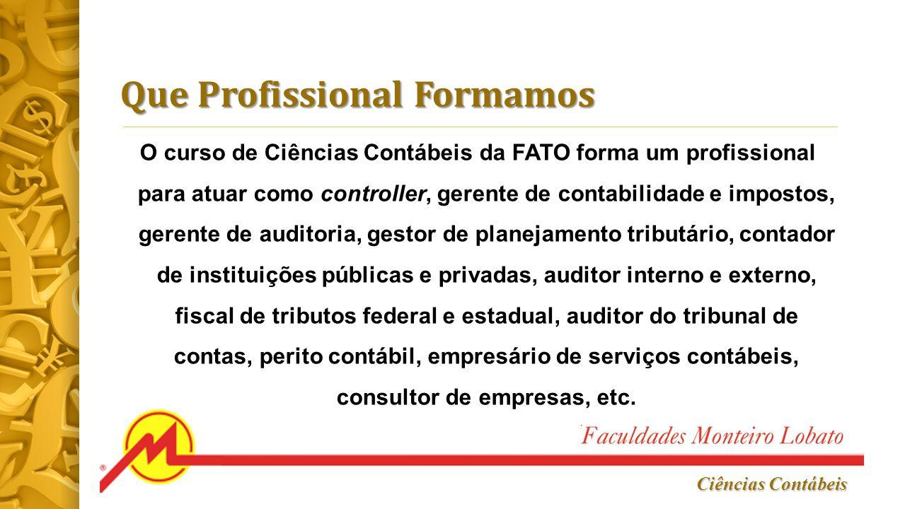 Que Profissional Formamos O curso de Ciências Contábeis da FATO forma um profissional para atuar como controller, gerente de contabilidade e impostos,