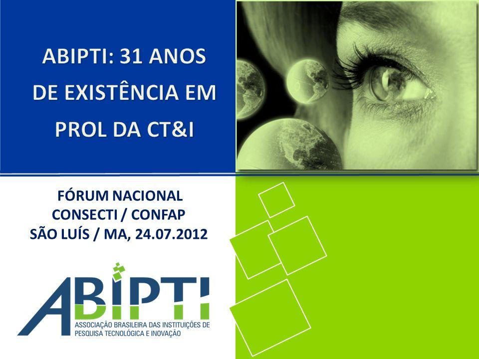 http://www.abipti.org.br/congresso2012/ ASSOCIAÇÃO BRASILEIRA DAS INSTITUIÇÕES DE PESQUISA TECNLÓGICA E INOVAÇÃO 19:00 CERIMÔNIA DE ABERTURA Conferência Magna: A importância das Entidades de Pesquisa, Desenvolvimento e Inovação (EPDIs) para um Brasil inovador e competitivo.