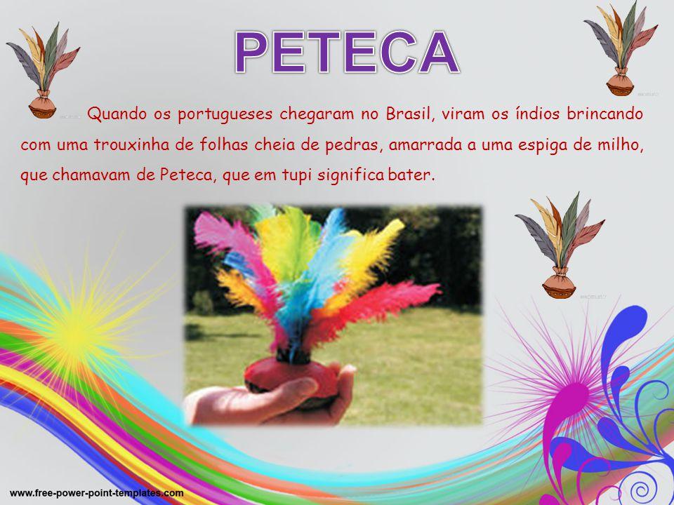 Quando os portugueses chegaram no Brasil, viram os índios brincando com uma trouxinha de folhas cheia de pedras, amarrada a uma espiga de milho, que c