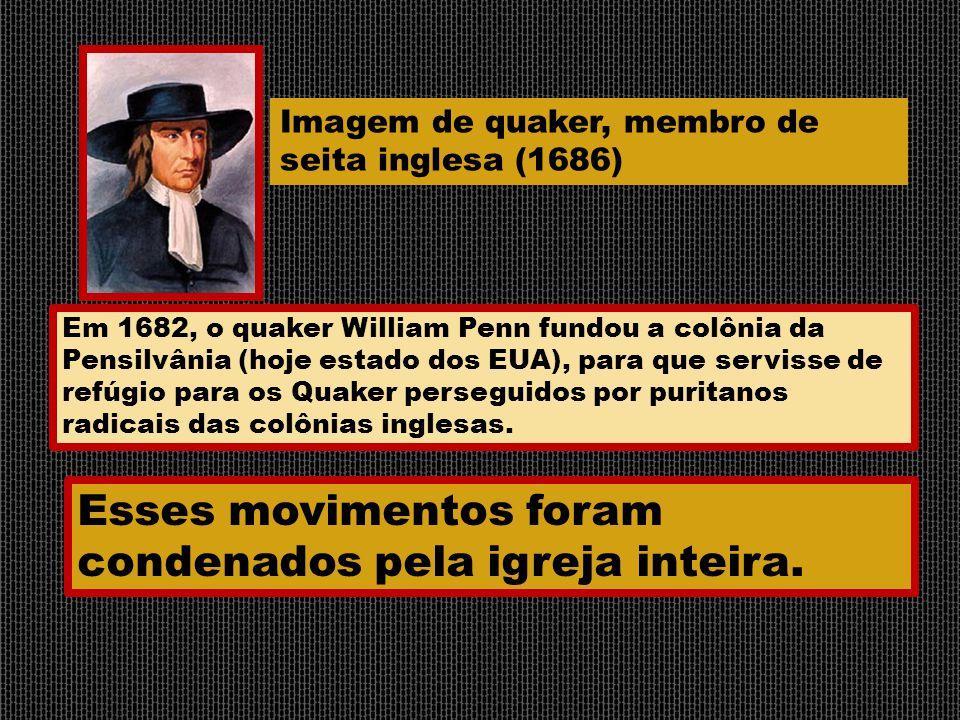 Imagem de quaker, membro de seita inglesa (1686) Em 1682, o quaker William Penn fundou a colônia da Pensilvânia (hoje estado dos EUA), para que servis