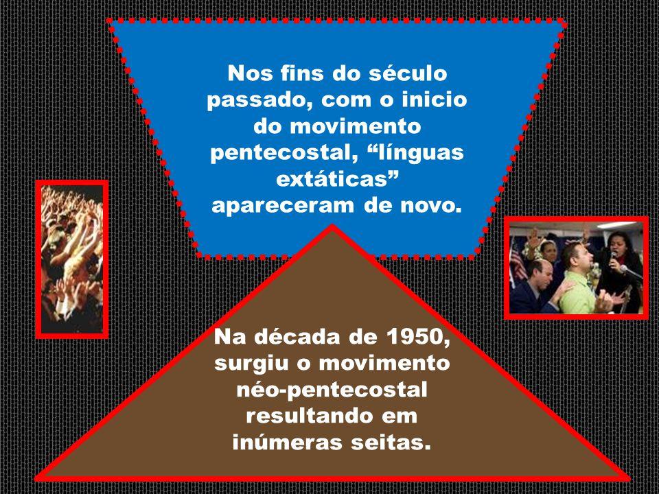"""Nos fins do século passado, com o inicio do movimento pentecostal, """"línguas extáticas"""" apareceram de novo. Na década de 1950, surgiu o movimento néo-p"""