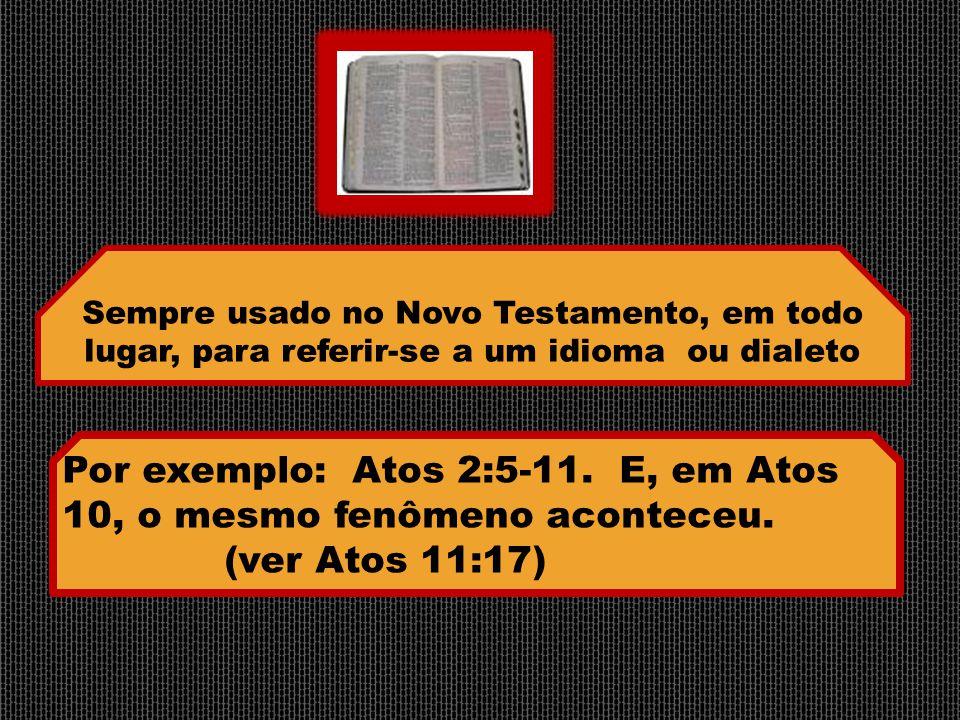 Sempre usado no Novo Testamento, em todo lugar, para referir-se a um idioma ou dialeto Por exemplo: Atos 2:5-11. E, em Atos 10, o mesmo fenômeno acont