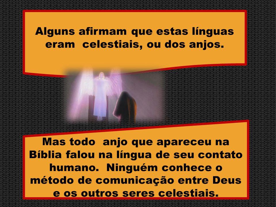 Mas todo anjo que apareceu na Bíblia falou na língua de seu contato humano. Ninguém conhece o método de comunicação entre Deus e os outros seres celes