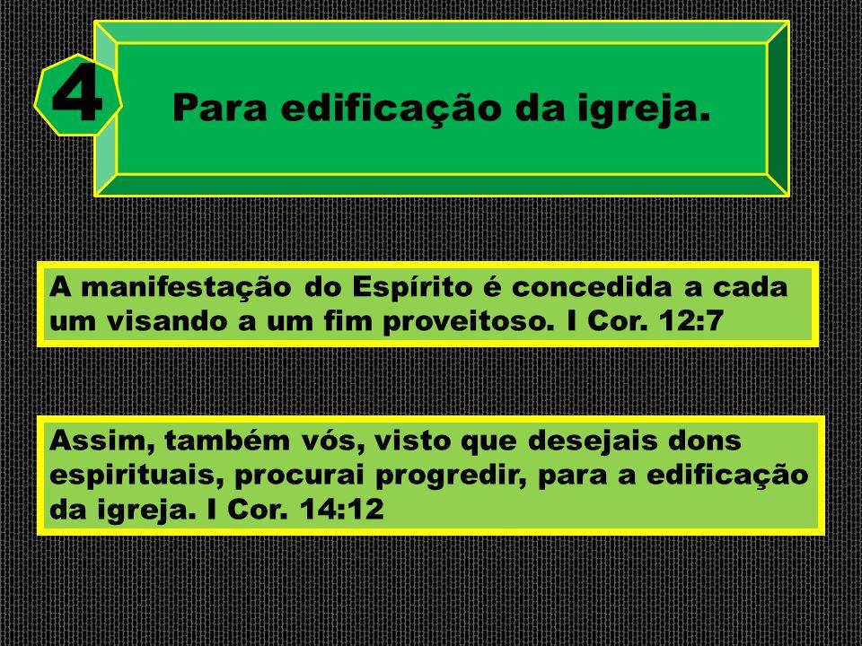 Para edificação da igreja. 4 Assim, também vós, visto que desejais dons espirituais, procurai progredir, para a edificação da igreja. I Cor. 14:12 A m