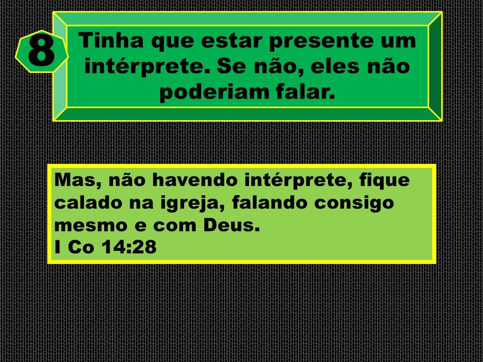 Mas, não havendo intérprete, fique calado na igreja, falando consigo mesmo e com Deus. I Co 14:28 Tinha que estar presente um intérprete. Se não, eles