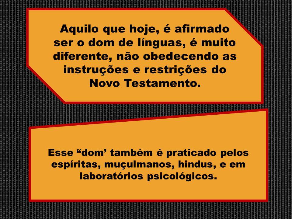 """Esse """"dom' também é praticado pelos espíritas, muçulmanos, hindus, e em laboratórios psicológicos. Aquilo que hoje, é afirmado ser o dom de línguas, é"""