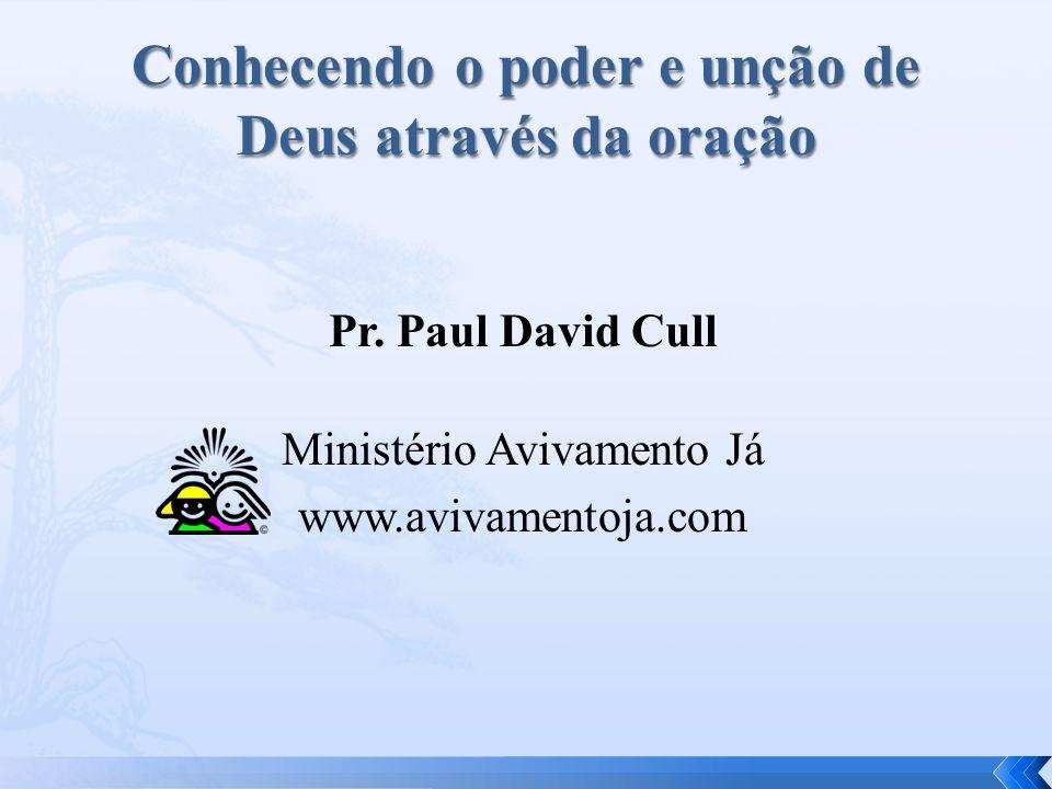 Pr. Paul David Cull Ministério Avivamento Já www.avivamentoja.com