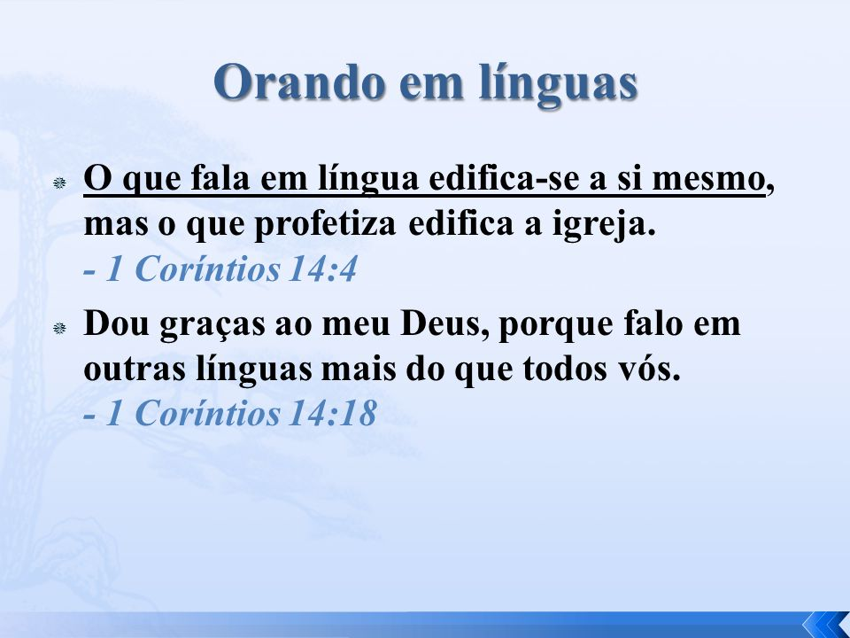  O que fala em língua edifica-se a si mesmo, mas o que profetiza edifica a igreja.