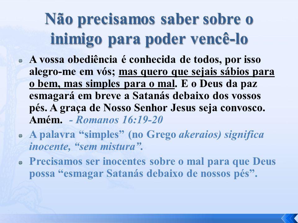  A vossa obediência é conhecida de todos, por isso alegro-me em vós; mas quero que sejais sábios para o bem, mas simples para o mal.