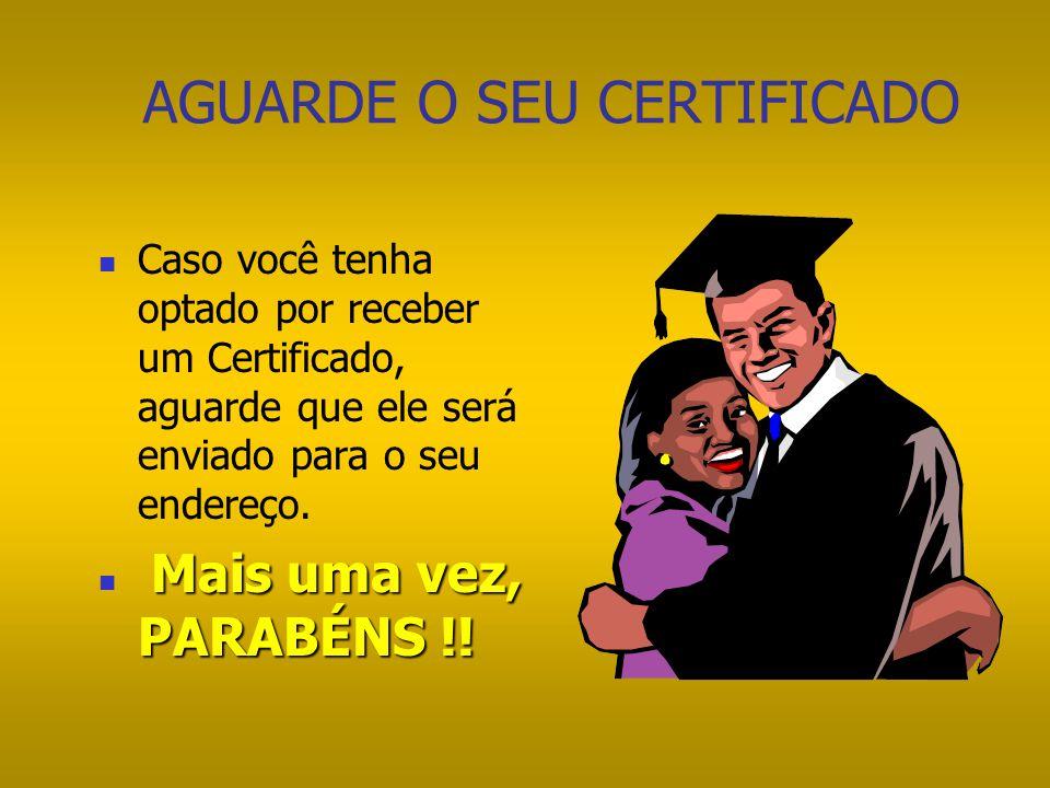 PARABÉNS !! Você concluiu um curso rápido, eficaz e moderno e se auto- avaliou; Se desejar um Certificado envie seus comentários para o Professor Mari