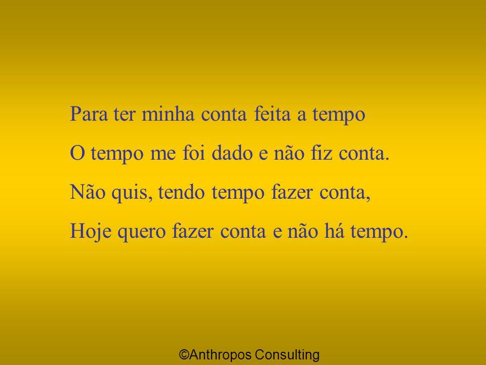 Conta e Tempo Frei Antônio das Chagas (1631-1682) Deus pede hoje estrita conta do meu tempo. E eu vou, do meu tempo dar-Lhe conta. Mas como dar, sem t