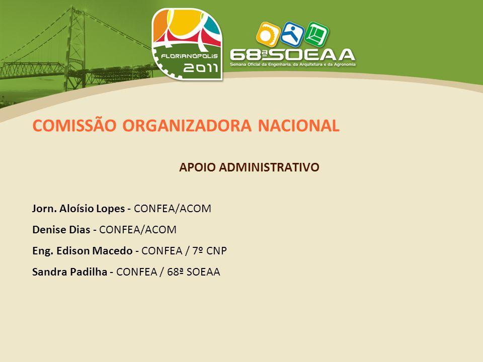 COMISSÃO ORGANIZADORA NACIONAL APOIO ADMINISTRATIVO Jorn. Aloísio Lopes - CONFEA/ACOM Denise Dias - CONFEA/ACOM Eng. Edison Macedo - CONFEA / 7º CNP S