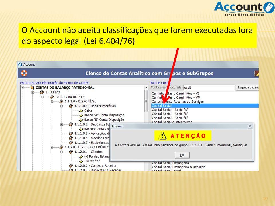 O Account não aceita classificações que forem executadas fora do aspecto legal (Lei 6.404/76) 10