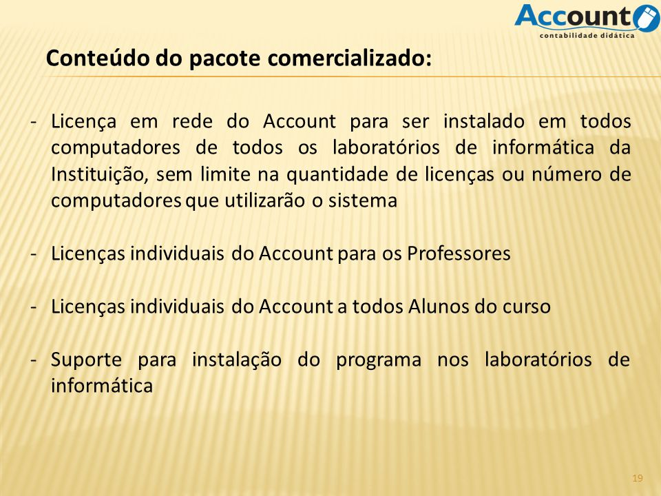 Conteúdo do pacote comercializado: -Licença em rede do Account para ser instalado em todos computadores de todos os laboratórios de informática da Ins