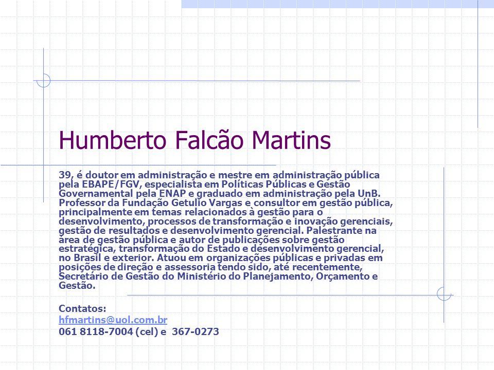 Humberto Falcão Martins 39, é doutor em administração e mestre em administração pública pela EBAPE/FGV, especialista em Políticas Públicas e Gestão Governamental pela ENAP e graduado em administração pela UnB.