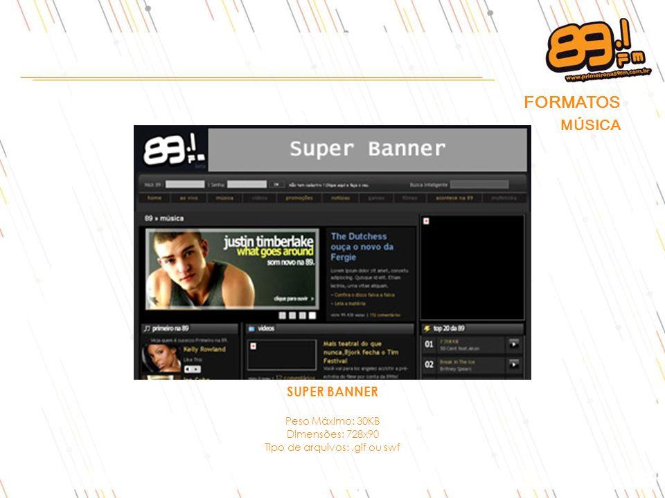 SUPER BANNER Peso Máximo: 30KB Dimensões: 728x90 Tipo de arquivos:.gif ou swf FORMATOS MÚSICA