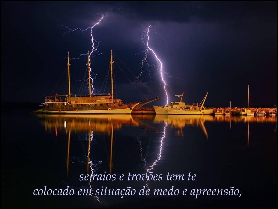 Se a tua viagem tem sido agitada por tempestades,
