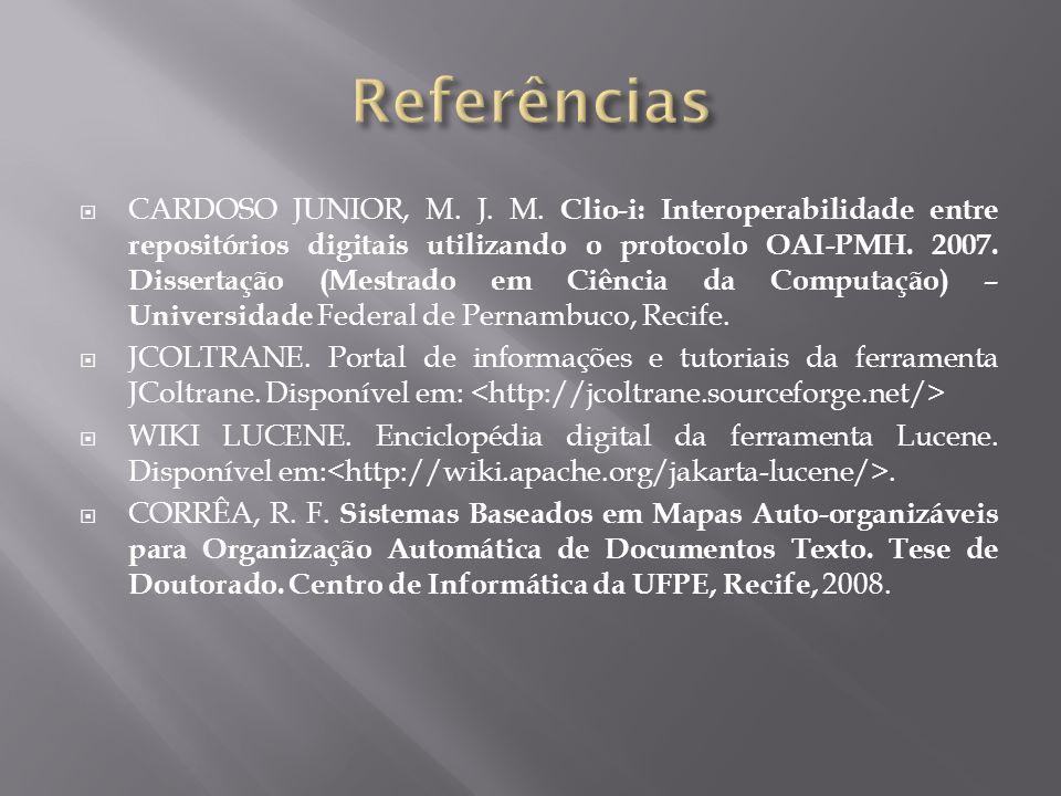  CARDOSO JUNIOR, M. J. M. Clio-i: Interoperabilidade entre repositórios digitais utilizando o protocolo OAI-PMH. 2007. Dissertação (Mestrado em Ciênc