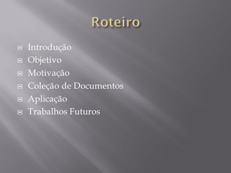  Introdução  Objetivo  Motivação  Coleção de Documentos  Aplicação  Trabalhos Futuros
