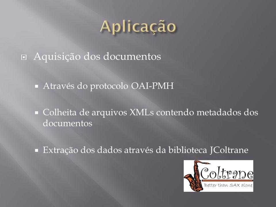  Aquisição dos documentos  Através do protocolo OAI-PMH  Colheita de arquivos XMLs contendo metadados dos documentos  Extração dos dados através d