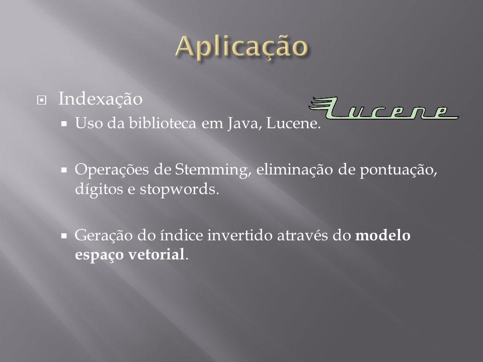  Indexação  Uso da biblioteca em Java, Lucene.  Operações de Stemming, eliminação de pontuação, dígitos e stopwords.  Geração do índice invertido