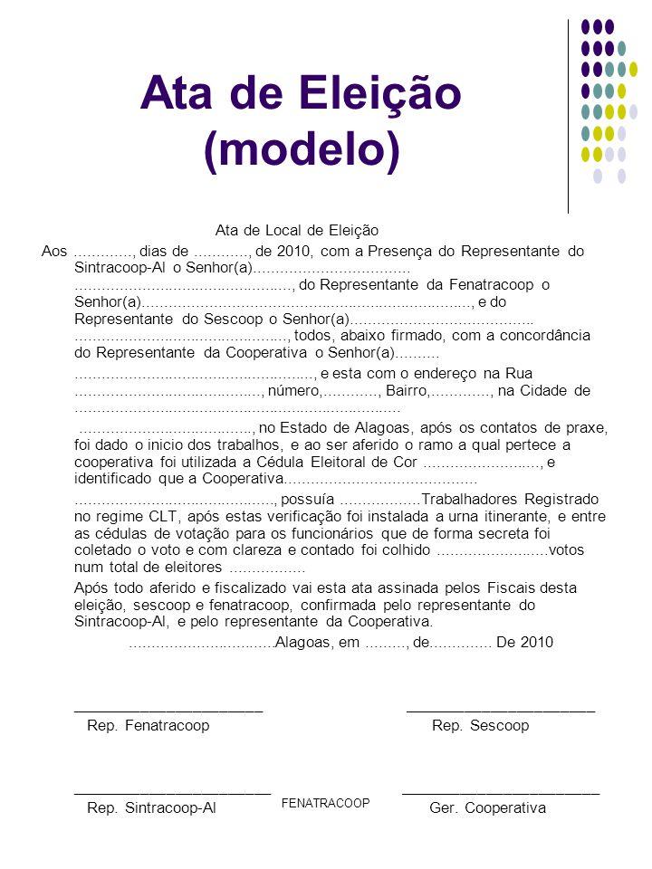 FENATRACOOP Ata de Eleição (modelo) Ata de Local de Eleição Aos............., dias de............, de 2010, com a Presença do Representante do Sintrac